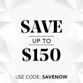 ONLINE ONLY - SAVE UP TO $150