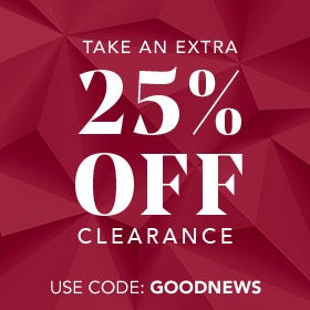 TAKE AN EXTRA 25% OFF CLEARANCE
