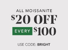 Unlimited Savings -  $20 off every $100 on all moissanite jewelry now through December 2nd. Use code: BRIGHT