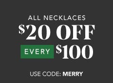 Unlimited Savings -  $20 off every $100 on all necklaces now through December 2nd. Use code: MERRY