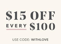 $15 Off Every $100. USE CODE: WITHLOVE